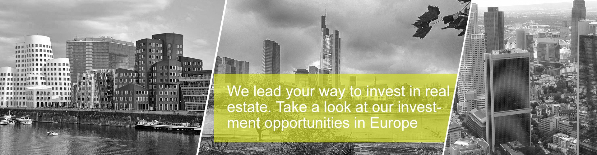 We lead your way to invest in real estate. Take a look at our investment opportunities in Europe
